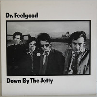 Dr. Feelgood: Down By The Jetty