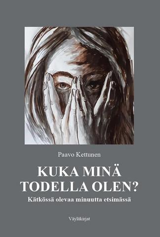 Paavo Kettunen: Kuka minä todella olen?