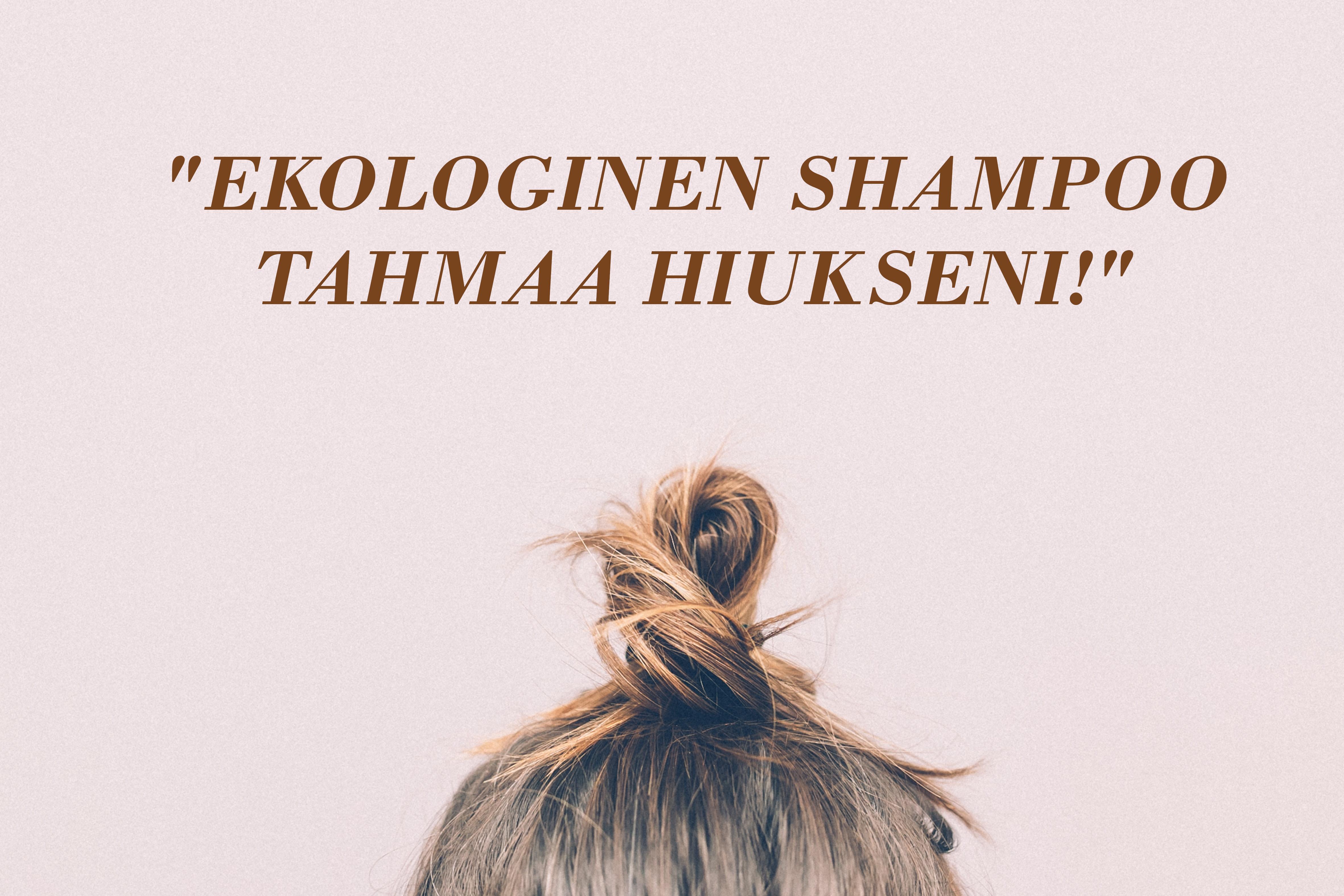 Inhottavaa! Ekologinen shampoo tahmaa hiukseni!
