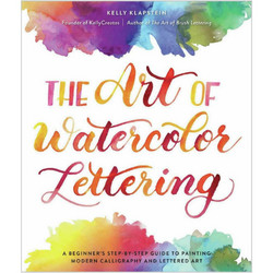 Kelly Creates The Art Of Watercolor Lettering, A Beginner's Step-By-Step -kirja