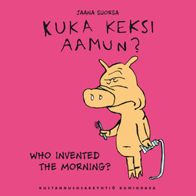 Kuka keksi aamun? – Who invented the morning?