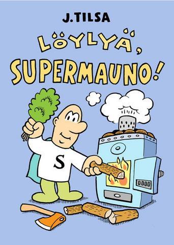 Löylyä, Supermauno!