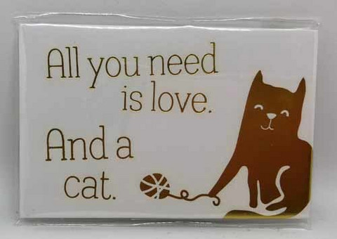 All you need is love. And a cat. - foiled magnet