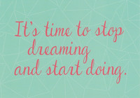 It's time to stop dreaming and start doing.