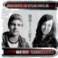 Uniikki, Julius Koskinen, Heidi Simojoki