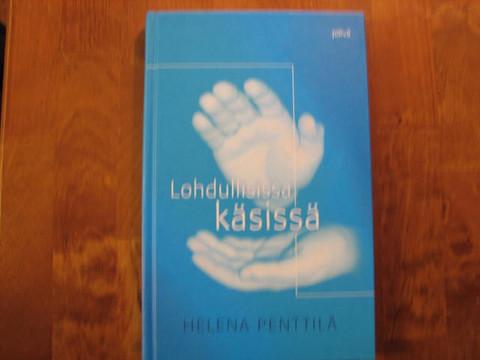 Lohdullisissa käsissä, Helena Penttilä