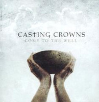 Come to the well, Casting crowns