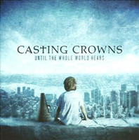 Until the whole world hears, Casting crowns