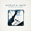 Decades of worship, Michael W. Smith