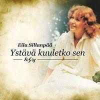 Ystävä, kuuletko sen, Eila Sillanpää