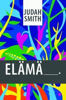 Elämä on _______, Judah Smith
