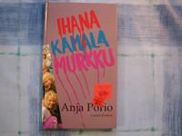 Ihana, kamala murkku, Anja Porio