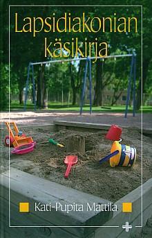 Lapsidiakonian käsikirja, Kati-Pupita Mattila,o