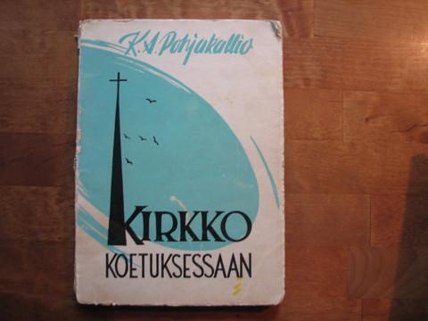 Kirkko koetuksessaan, K.A. Pohjakallio