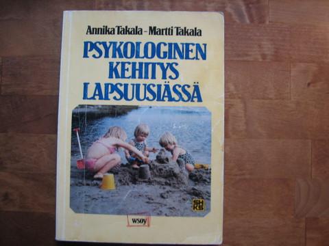 Psykologinen kehitys lapsuusiässä, Annika Takala, Martti Takala