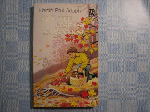 Älä tee itseäsi sairaaksi, Harold Paul Adolph