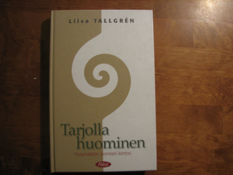 Tarjolla huominen, huumetyön pioneeri kertoo, Liisa Tallgrén