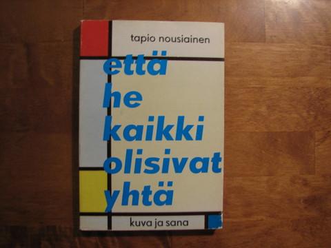 Että he kaikki olisivat yhtä, Tapio Nousiainen
