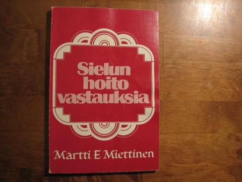 Sielunhoitovastauksia, Martti E. Miettinen