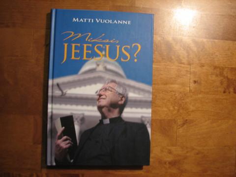 Miksi Jeesus, Matti Vuolanne
