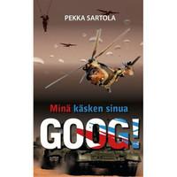 Minä käsken sinua Goog, Pekka Sartola