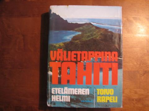 Välietappina Tahiti, Etelämeren helmi, Toivo Rapeli