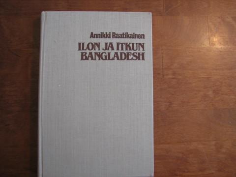 Ilon ja itkun Bangladesh, Annikki Raatikainen