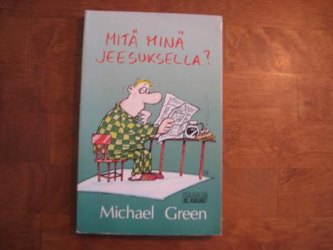 Mitä minä Jeesuksella, Michael Green