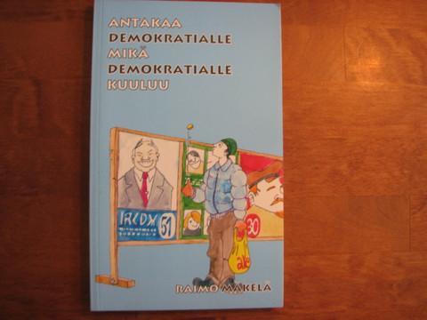 Antakaa demokratialle, mikä demokratialle kuuluu, Raimo Mäkelä