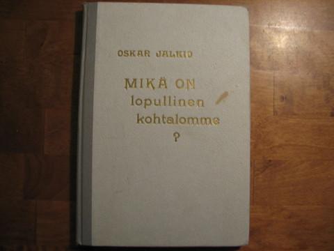 Mikä on lopullinen kohtalomme, Oskar Jalkio