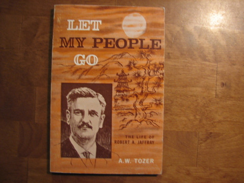 Let my people go, The life of Robert A. Jaffray, A.W. Tozer