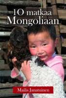10 matkaa Mongoliaan, Mailis Janatuinen