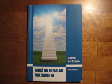 Mikä on Jumalan valtakunta, Raimo Lehkonen
