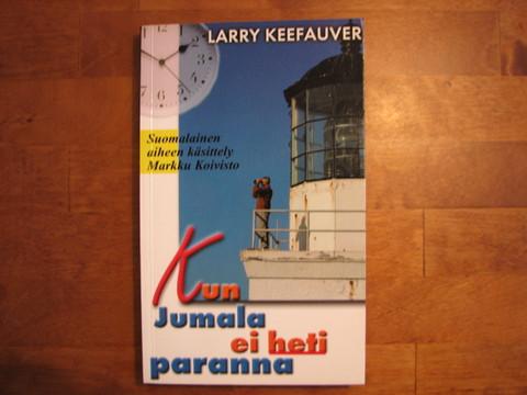 Kun Jumala ei heti paranna, Larry Keefauver