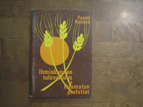 Ihmiskunnan tulevaisuus ja Raamatun profetiat, Pentti Kaitera