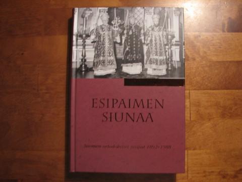 Esipaimen siunaa, Suomen ortodoksiset piispat 1892-1988, Jyrki Loima