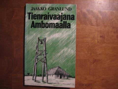 Tienraivaajana Ambomaalla, Jaakko Granlund