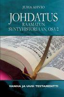 Johdatus Raamatun syntyhistoriaan, osa 2, Juha Ahvio