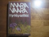Myrkkyseitikki, Maria Vaara