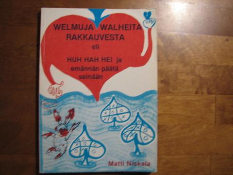 Welmuja walheita rakkauvesta eli Huh hah hai ja emännän päätä seinään, Matti Niskala