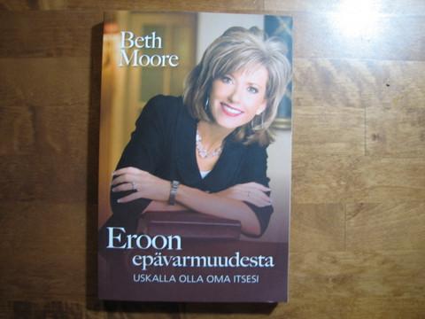 Eroon epävarmuudesta, uskalla olla oma itsesi, Beth Moore