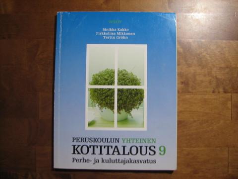 Peruskoulun yhteinen kotitalous 9, perhe- ja kuluttajakasvatus, Sinikka Kakko, Pirkkoliisa MIkkonen, Terttu Gröhn