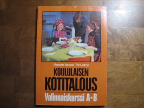 Koululaisen kotitalous, valinnaiskurssi A+B, Marketta Levanto, Toini Jolma