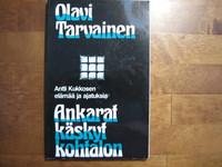 Ankarat käskyt kohtalon, Antti Kukkosen elämää ja ajatuksia, Olavi Tarvainen