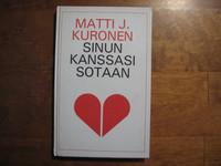 Sinun kanssasi sotaan, Matti J.Kuronen
