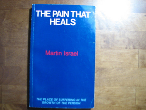 The pain that heals, Martin Israel