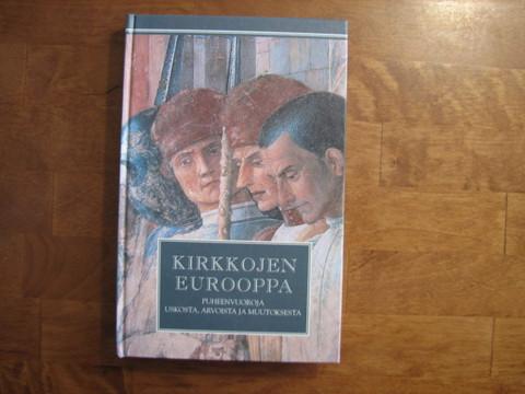 Kirkkojen Eurooppa, puheenvuoroja uskosta, arvoista ja muutoksesta, Juha Auvinen (toim.)