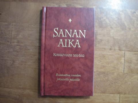 Sanan aika, kirkkovuosi 2011-2012, Anna-Mari Kaskinen, Miikka Ruokanen, Yrjö Sariola