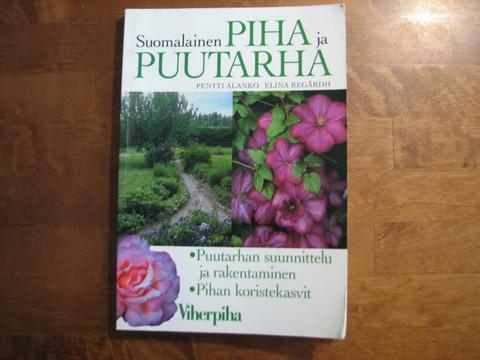 Suomalainen piha ja puutarha, puutarhan suunnittelu ja rakentaminen, pihan koristekasvit, Pentti Alanko, Elina Regårdh