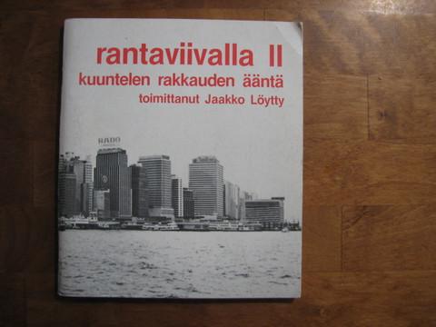 Rantaviivalla II, kuuntelen rakkauden ääntä, Jaakko Löytty (toim.)